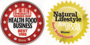 Health Food Business Award 2009 - Best VMS and Natural Lifestyle Award 2009 - Best Supplement