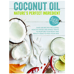 Coconut Oil - Nature`s Perfect Ingredient - Cook Book